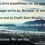 God's love transforms us, no matter the shape we're in